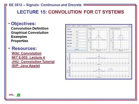 ECE 8443 – Pattern Recognition EE 3512 – Signals: Continuous and Discrete Objectives: Convolution Definition Graphical Convolution Examples Properties.