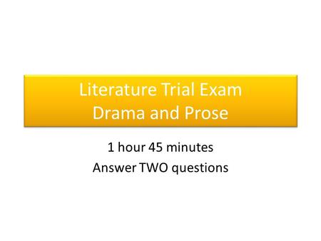 Literature Trial Exam Drama and Prose 1 hour 45 minutes Answer TWO questions.