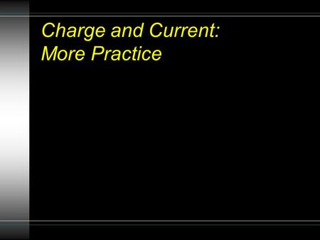 Charge and Current: More Practice. A Review of Circuits: Student Learning Goal The student will be able to construct and then compare and contrast.