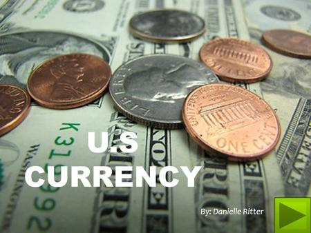 U.S CURRENCY By: Danielle Ritter. DIRECTIONS Next Back Home.