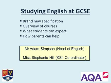 Studying English at GCSE  Brand new specification  Overview of courses  What students can expect  How parents can help Mr Adam Simpson (Head of English)