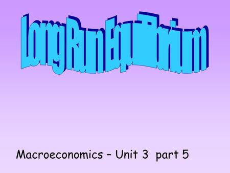Macroeconomics – Unit 3 part 5. PL Q=realGDP=Y AD LRAS PL 1 YFYF SRAS Y1Y1 Short Run Equilibrium occurs where _____ & _____ intersect & then you determine.