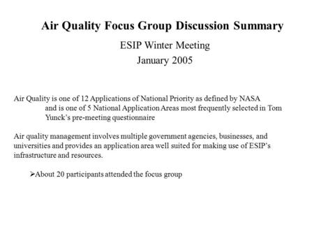 Air Quality Focus Group Discussion Summary ESIP Winter Meeting January 2005 Air Quality is one of 12 Applications of National Priority as defined by NASA.