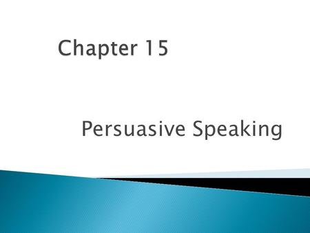 Persuasive Speaking.  Define the goals of persuasive speaking  Know how to develop a persuasive topic and thesis  Understand your listeners and tailor.