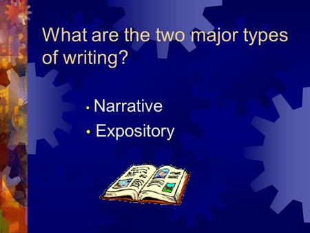 What are the two major types of writing? Narrative Expository.
