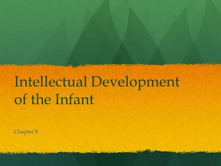 Intellectual Development of the Infant