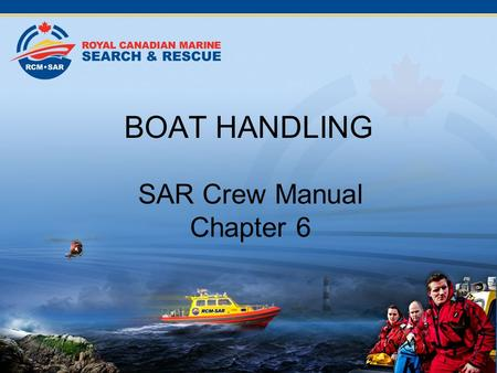 BOAT HANDLING SAR Crew Manual Chapter 6. Boat Handling.