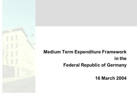 Medium Term Expenditure Framework in the Federal Republic of Germany 16 March 2004.