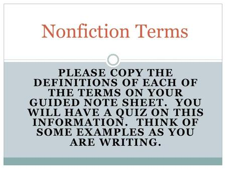 PLEASE COPY THE DEFINITIONS OF EACH OF THE TERMS ON YOUR GUIDED NOTE SHEET. YOU WILL HAVE A QUIZ ON THIS INFORMATION. THINK OF SOME EXAMPLES AS YOU ARE.