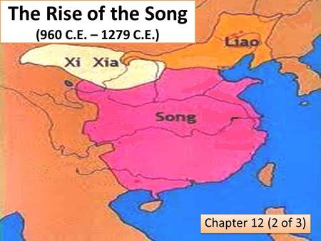 The Rise of the Song (960 C.E. – 1279 C.E.) Chapter 12 (2 of 3)