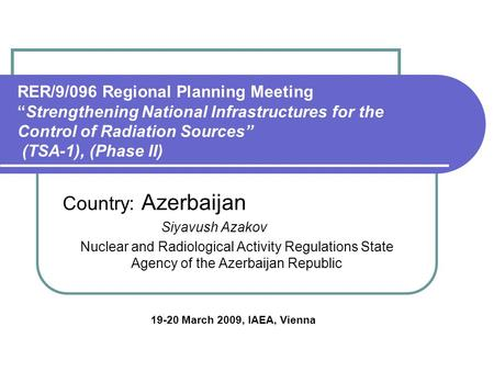 "RER/9/096 Regional Planning Meeting ""Strengthening National Infrastructures for the Control of Radiation Sources"" (TSA-1), (Phase II) Country: Azerbaijan."