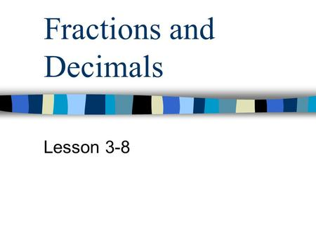 Fractions and Decimals Lesson 3-8. Writing Decimals as Fractions Use the decimal as the numerator. Use the place value as the denominator (for example,