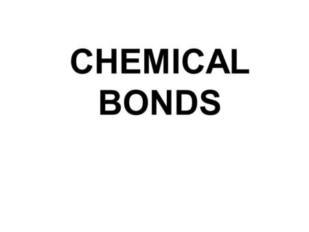 "CHEMICAL BONDS. CHEMICAL BONDING I Constructing Molecular Models What limited the number of ""atoms"" you could connect? Black – 4, Red – 2, White - 1."