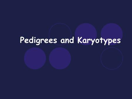 Pedigrees and Karyotypes. Pedigree definition: Pedigree: a family history that shows how a trait is inherited over several generations Pedigrees are usually.