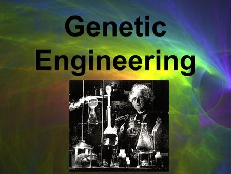 Genetic Engineering. What Do These Items Have In Common?