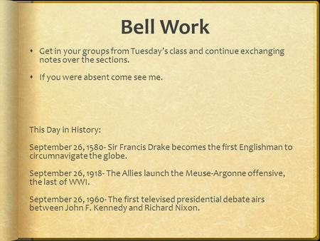 Bell Work  Get in your groups from Tuesday's class and continue exchanging notes over the sections.  If you were absent come see me. This Day in History: