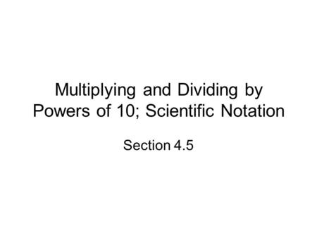 Multiplying and Dividing by Powers of 10; Scientific Notation