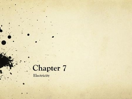 Chapter 7 Electricity. What is Charge? Protons have a (+) charge Electrons have a (-) charge Charge (q) is measured in Coulombs The elementary charge.