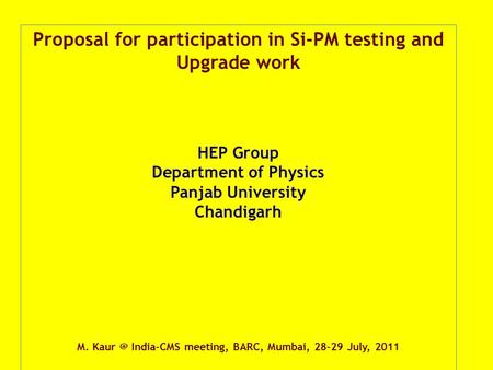 Proposal for participation in Si-PM testing and Upgrade work HEP Group Department of Physics Panjab University Chandigarh M. India-CMS meeting,