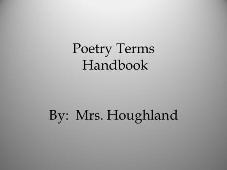 Poetry Terms Handbook By: Mrs. Houghland. Turn the page! Turn to the inside page. Elements Of Poetry Personification Words that give an animal, thing,