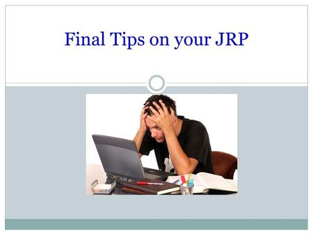 "Final Tips on your JRP. Following the ""Yes"" Test 1. Thesis w/ a reasonable, persuasive topic on your career. 2. Works Cited page using MLA format 3. In-Text."