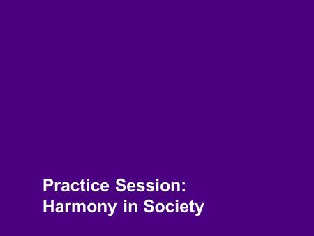 Practice Session: Harmony in Society. 2 Society = Families living together, in a <strong>relationship</strong> of mutual fulfillment (common goal)