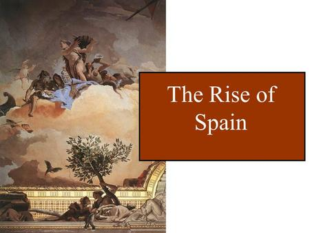 The Rise of Spain. Centralizing Spain Marriage of Isabella of Castile and Ferdinand of Aragon Catholic monarchs Created religious orthodoxy.
