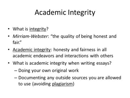 How To Use A Thesis Statement In An Essay Academic Integrity What Is Integrity Mirriamwebster The Quality Of  Being Honest And Fair Academic Integrity Honesty And Fairness In All  Academic English Essay also Compare Contrast Essay Papers Academic Integrity What Is Integrity Mirriamwebster The Quality  Essay About Science