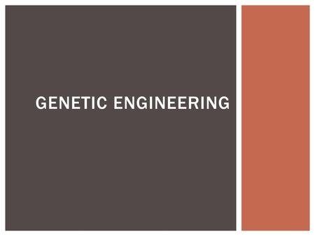 GENETIC ENGINEERING.  Scientist use their knowledge of the chemical composition and structure of DNA to study and change DNA  This process is known.