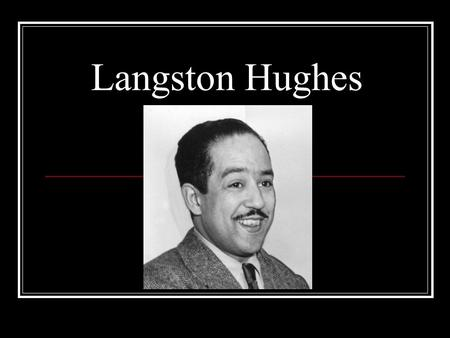 Langston Hughes. Born in Joplin, Missouri, 1902 Parents separated when he was a child He was alienated from his father. Lived in seven different cities.