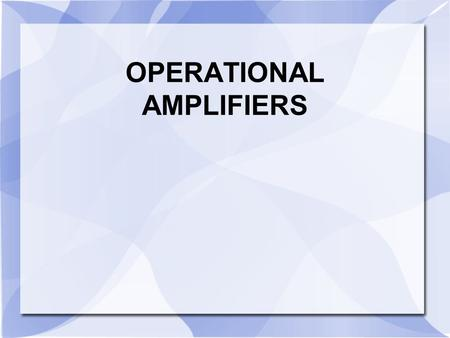 OPERATIONAL AMPLIFIERS. BASIC OP-AMP Symbol and Terminals A standard operational amplifier (op-amp) has; V out is the output voltage, V+ is the non-inverting.