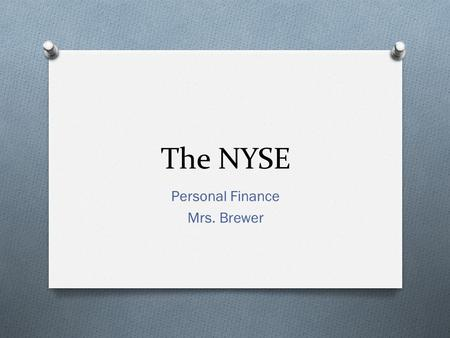 The NYSE Personal Finance Mrs. Brewer. The Stock Market Review O  pa.org/SafeVideos/Video.aspx?id=hjuMlola Ko4  pa.org/SafeVideos/Video.aspx?id=hjuMlola.