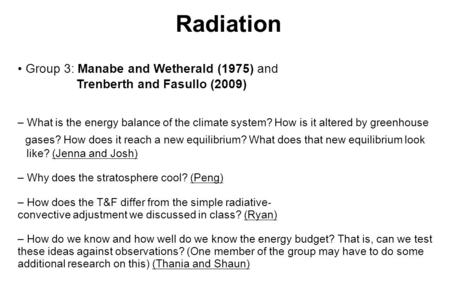 Radiation Group 3: Manabe and Wetherald (1975) and Trenberth and Fasullo (2009) – What is the energy balance of the climate system? How is it altered by.