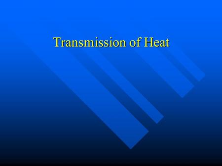 Transmission of Heat. Conduction n Heat transfer due to direct contact n Either between different materials in thermal contact or different parts of the.
