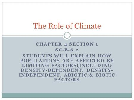 CHAPTER 4 SECTION 1 SC-B-6.2 STUDENTS WILL EXPLAIN HOW POPULATIONS ARE AFFECTED BY LIMITING FACTORS(INCLUDING DENSITY-DEPENDENT, DENSITY- INDEPENDENT,