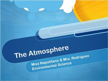 The Atmosphere Miss Napolitano & Mrs. Rodriguez Environmental Science.