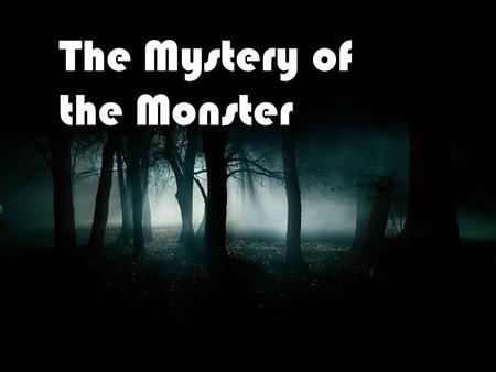 The Mystery of the Monster. One day you were watching TV with your little sister Grace. Then, all of the sudden you hear something in the shed. Go find.
