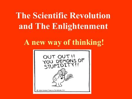 The Scientific Revolution and The Enlightenment A new way of thinking!