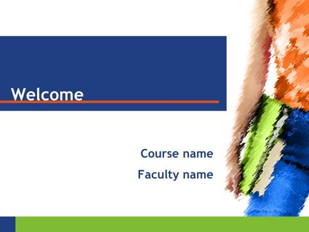 Welcome Course name Faculty name. YOUR COURSE MATERIALS Sprague/Stuart The Speaker's Handbook, 8e You will… — be tested — receive homework assignments.