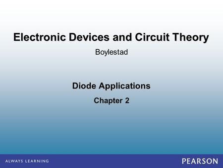 <strong>Diode</strong> Applications Chapter 2 Boylestad Electronic Devices and <strong>Circuit</strong> Theory.