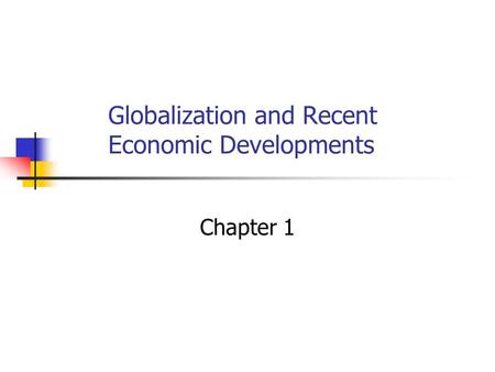 Globalization and Recent Economic Developments Chapter 1.
