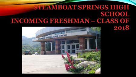 STEAMBOAT SPRINGS HIGH SCHOOL INCOMING FRESHMAN – CLASS OF 2018.