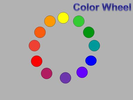 Yellow Blue Red Orange Green Purple Primary Yellow Blue Red Orange Green Purple Primary + Primary = Secondary.