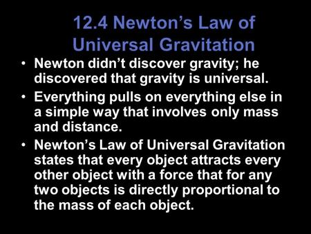 Newton didn't discover gravity; he discovered that gravity is universal. Everything pulls on everything else in a simple way that involves only mass and.
