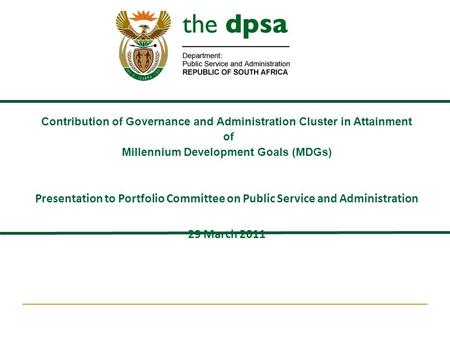 Contribution of Governance and Administration Cluster <strong>in</strong> Attainment of Millennium Development Goals (MDGs) Presentation to Portfolio Committee on Public.