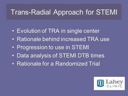 Trans-Radial Approach for STEMI Evolution of TRA in single center Rationale behind increased TRA use Progression to use in STEMI Data analysis of STEMI.
