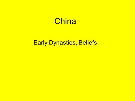 China Early Dynasties, Beliefs. Dynastic China Chinese history can be divided into dynasties: –Dynasty: Series of rulers from the same family –Dynastic.