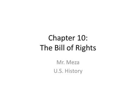 Chapter 10: The Bill of Rights Mr. Meza U.S. History.