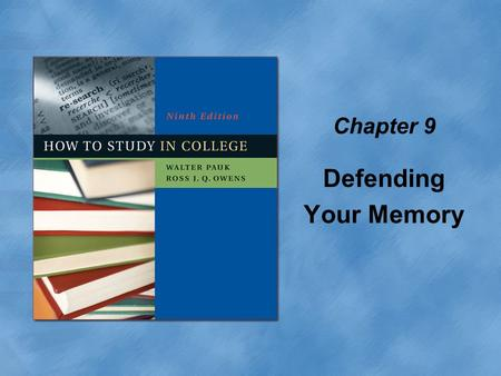 Chapter 9 Defending Your Memory. Copyright © Houghton Mifflin Company. All rights reserved.9 | 2 What is the biggest impediment to academic success? Forgetting.