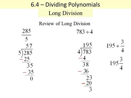 Review of Long Division 6.4 – Dividing Polynomials Long Division.